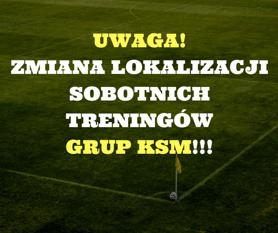 Zmiana lokalizacji sobotnich treningów grup KSM.